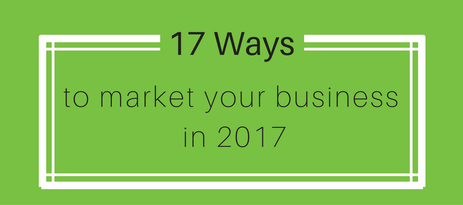 17 Ways to Market Your Business in 2017