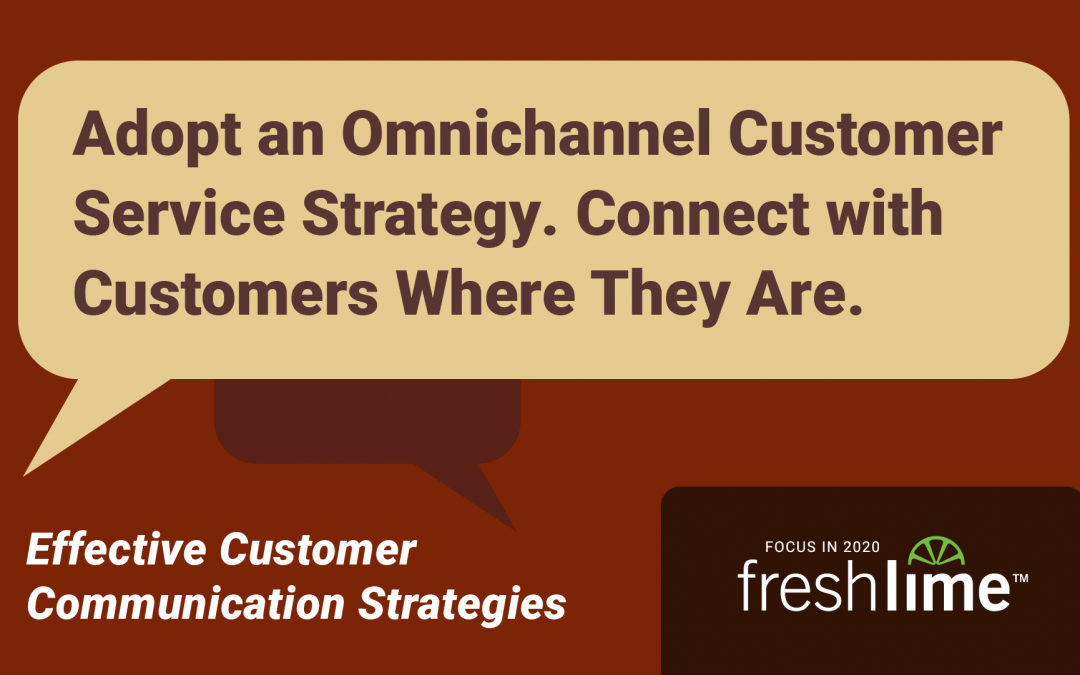 Adopt an Omnichannel Customer Service Strategy. Connect with Customers Where They Are