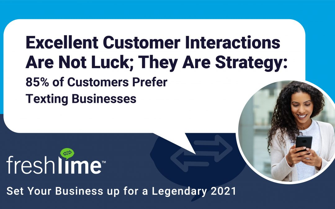 Excellent Customer Interactions Are Not Luck; They Are Strategy: 85% of Customers Prefer Texting Businesses
