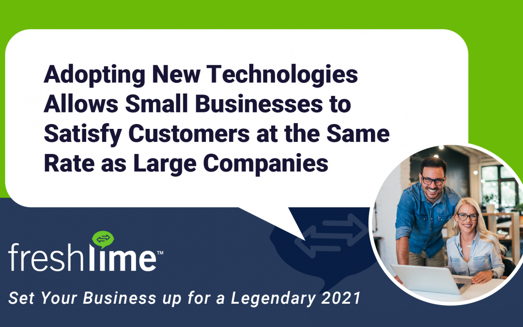 Adopting New Technologies Allows Small Businesses to Satisfy Customers at the Same Rate as Large Companies
